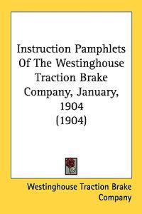 Instruction Pamphlets of the Westinghouse Traction Brake Company, January, 1904