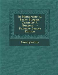 In Memoriam: A. Parke Burgess. Jennette P. Burgess... - Primary Source Edition