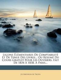 Leçons Élémentaires De Comptabilité Et De Tenue Des Livres... Ou Resumé Du Cours Gratuit Pour Les Ouvriers, Fait De 1834 À 1838, À Paris...