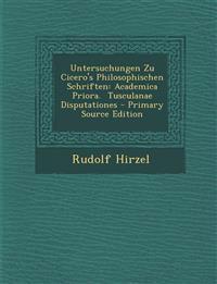 Untersuchungen Zu Cicero's Philosophischen Schriften: Academica Priora. Tusculanae Disputationes - Primary Source Edition
