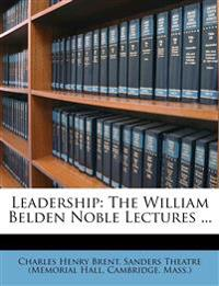 Leadership: The William Belden Noble Lectures ...
