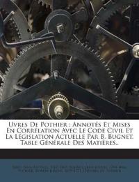 Uvres De Pothier : Annotés Et Mises En Corrélation Avec Le Code Civil Et La Législation Actuelle Par B. Bugnet. Table Générale Des Matières..
