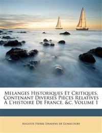 Melanges Historiques Et Critiques, Contenant Diverses Pi Ces Relatives L'Histoire de France, &C, Volume 1
