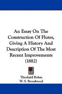 An Essay on the Construction of Flutes, Giving a History and Description of the Most Recent Improvements