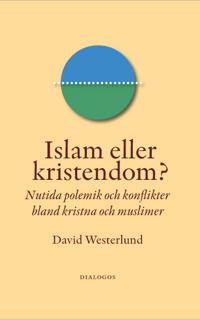 Islam eller kristendom? : nutida polemik och konflikter bland kristna och muslimer