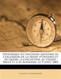 Historique du Saguenay: souvenir de l'excursion de la presse d'Ontario et de Québec à Chicoutimi, au Grand-Brûlé et à St-Alphonse, le 9 août 1883