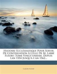 Histoire Ecclésiastique Pour Servir De Continuation À Celle De M. Labbé Fleury: Tome Vingt-unieme, Depuis Lan 1554 Jusqu'à L'an 1562...
