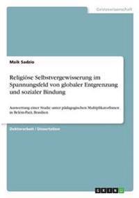 Religiöse Selbstvergewisserung im Spannungsfeld von globaler Entgrenzung und sozialer Bindung