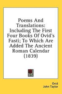 Poems And Translations: Including The First Four Books Of Ovid's Fasti; To Which Are Added The Ancient Roman Calendar (1839)