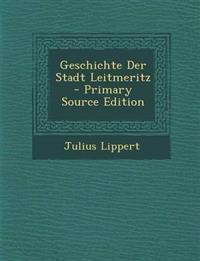 Geschichte Der Stadt Leitmeritz - Primary Source Edition