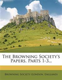 The Browning Society's Papers, Parts 1-3...