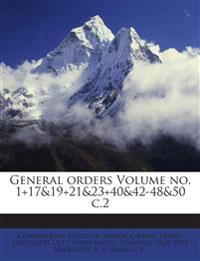 General orders Volume no. 1+17&19+21&23+40&42-48&50 c.2