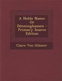 A Noble Name: Or Dönninghausen - Primary Source Edition