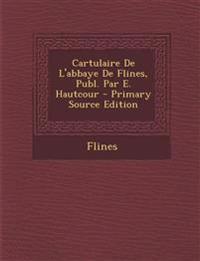 Cartulaire De L'abbaye De Flines, Publ. Par E. Hautcour - Primary Source Edition