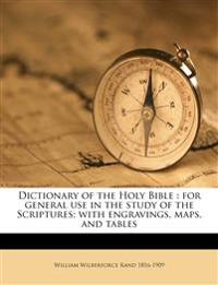 Dictionary of the Holy Bible : for general use in the study of the Scriptures; with engravings, maps, and tables
