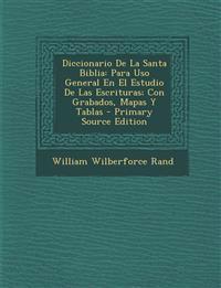 Diccionario De La Santa Biblia: Para Uso General En El Estudio De Las Escrituras; Con Grabados, Mapas Y Tablas