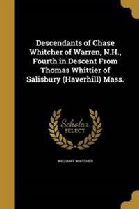 Descendants of Chase Whitcher of Warren, N.H., Fourth in Descent from Thomas Whittier of Salisbury (Haverhill) Mass.