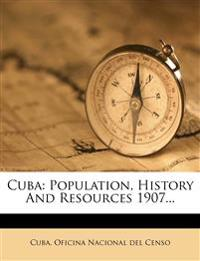 Cuba: Population, History And Resources 1907...