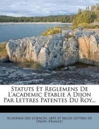 Statuts Et Reglemens De L'academic Etablie A Dijon Par Lettres Patentes Du Roy...