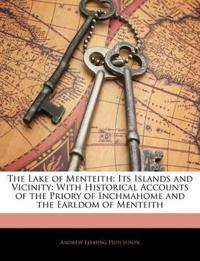 The Lake of Menteith: Its Islands and Vicinity: With Historical Accounts of the Priory of Inchmahome and the Earldom of Menteith
