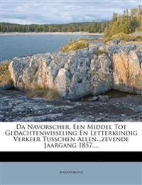 Da Navorscher, Een Middel Tot Gedachtenwisseling En Letterkundig Verkeer Tusschen Allen...zevende Jaargang 1857....