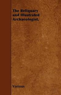 The Reliquary and Illustrated Archaeologist,