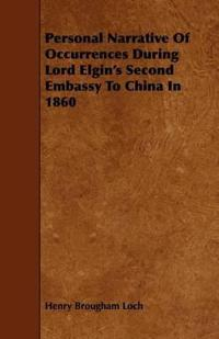 Personal Narrative of Occurrences During Lord Elgin's Second Embassy to China in 1860