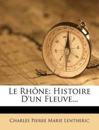 Le Rhône: Histoire D'un Fleuve...