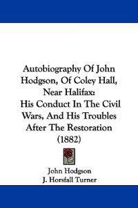 Autobiography of John Hodgson, of Coley Hall, Near Halifax