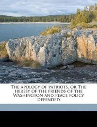 The apology of patriots, or The heresy of the friends of the Washington and peace policy defended Volume 2