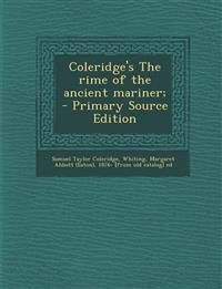 Coleridge's The rime of the ancient mariner;  - Primary Source Edition