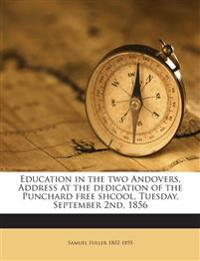 Education in the two Andovers. Address at the dedication of the Punchard free shcool, Tuesday, September 2nd, 1856