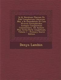 In Q. Horatium Flaccum Ex Fide Complurium Librorum Mss. a Se Emendatum Et Cum Diversis Exemplaribus Antiquis Comparatum Commentarii, AB Auctore Plus T