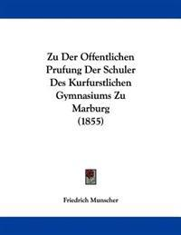 Zu Der Offentlichen Prufung Der Schuler Des Kurfurstlichen Gymnasiums Zu Marburg