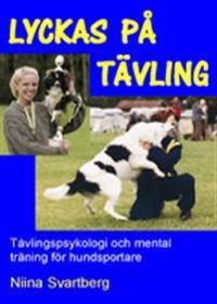 Lyckas på tävling - tävlingspsykologi och mental träning för hundsportare