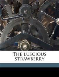 The luscious strawberry