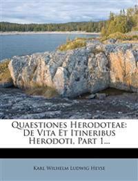 Quaestiones Herodoteae: De Vita Et Itineribus Herodoti, Part 1...