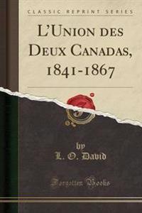 L'Union Des Deux Canadas, 1841-1867 (Classic Reprint)