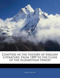 Chapters in the History of English Literature: From 1509 to the Close of the Elizabethan Period
