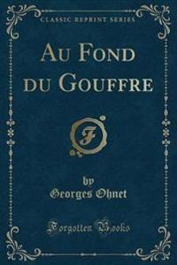 Au Fond Du Gouffre (Classic Reprint)
