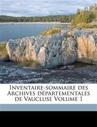 Inventaire-sommaire des Archives départementales de Vaucluse Volume 1