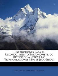 Instructiones Para El Reconocimiento Trigonometrico Distinado a Ubicar Las Triangulaciones I Bases Jeodésicas