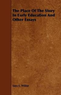 The Place of the Story in Early Education and Other Essays