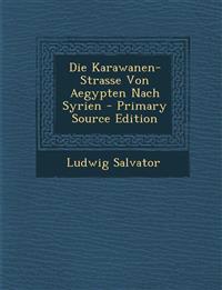 Die Karawanen-Strasse Von Aegypten Nach Syrien - Primary Source Edition