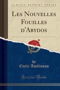 Les Nouvelles Fouilles d'Abydos (Classic Reprint)