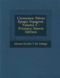 L'araucana: Poëme Épique Espagnol, Volume 2