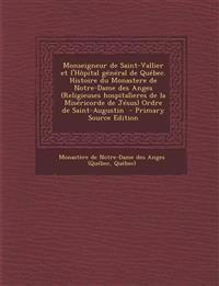 Monseigneur de Saint-Vallier Et L'Hopital General de Quebec. Histoire Du Monastere de Notre-Dame Des Anges (Religieuses Hospitalieres de La Misericord