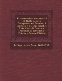 El  Observador Nocturno; O El Diablo Cojuelo. Compuesto En Frances, a Imitacion del Que Escribio Luis Velez de Guevara. Traducido Al Castellano - Prim