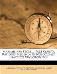 Maximiliani Stoll ... Pars Quinta Rationis Medendi In Nosocomio Practico Vindobonensi