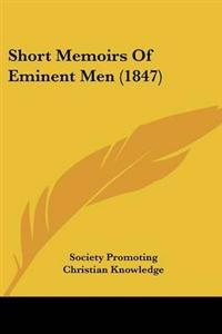 Short Memoirs of Eminent Men